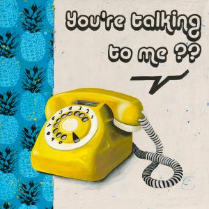 You´re talking to me??